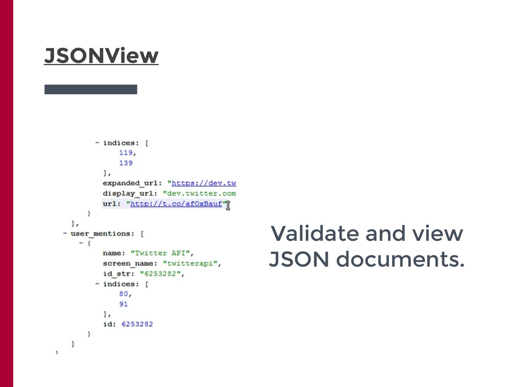 JSONView Validate and view JSON documents.