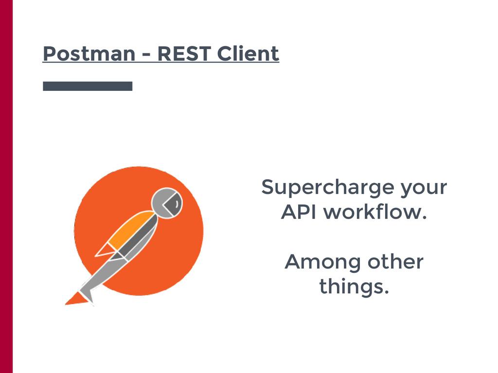 Postman - REST Client Supercharge your API work...
