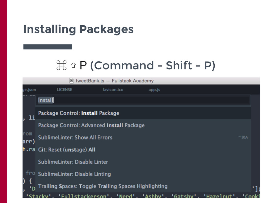 Installing Packages ⌘ ⇧ P (Command - Shift - P)