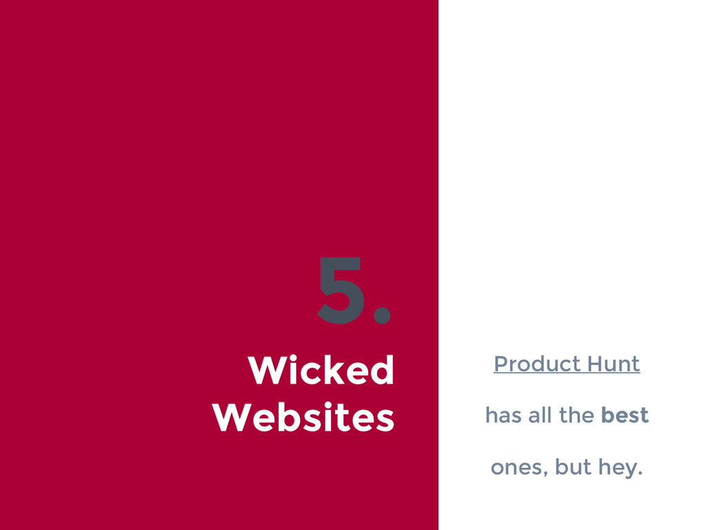5. Wicked Websites Product Hunt has all the bes...