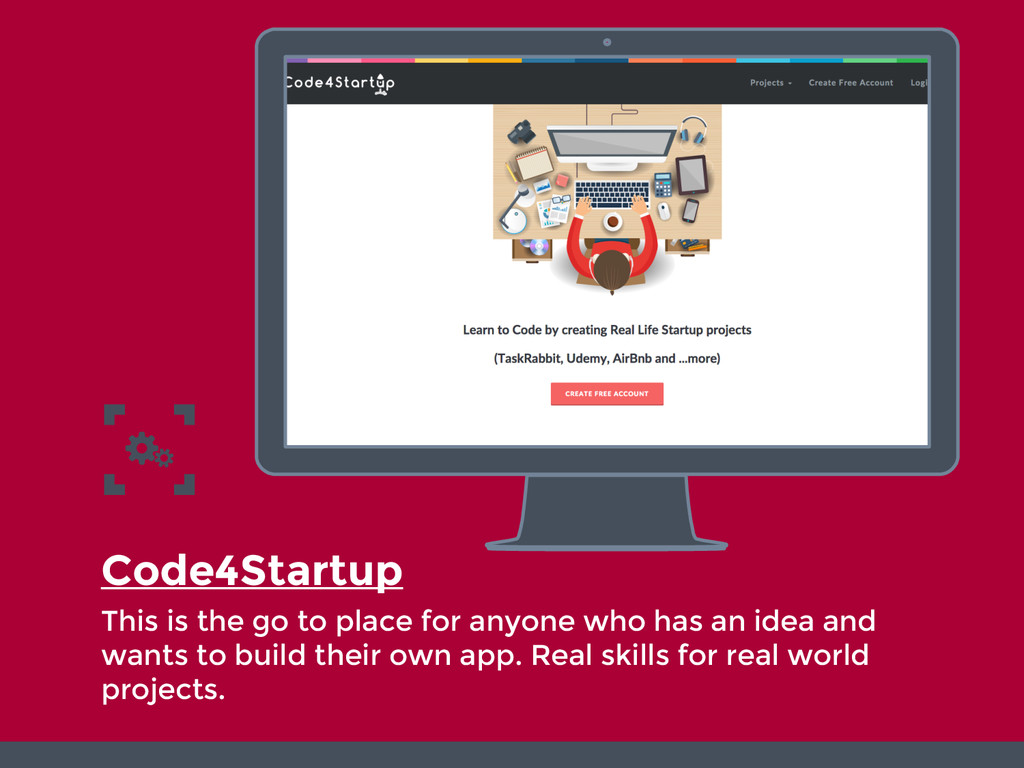 Code4Startup This is the go to place for anyone...
