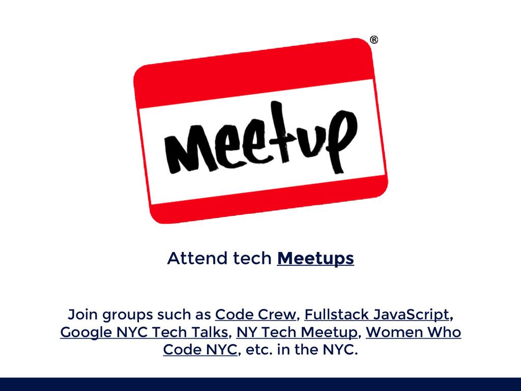 Attend tech Meetups Join groups such as Code Cr...