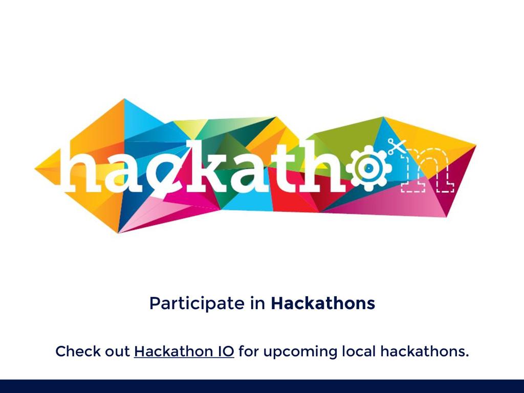 Participate in Hackathons Check out Hackathon I...