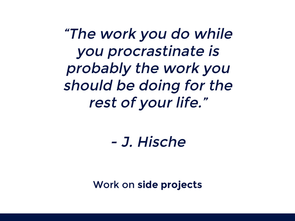 """Work on side projects """"The work you do while yo..."""