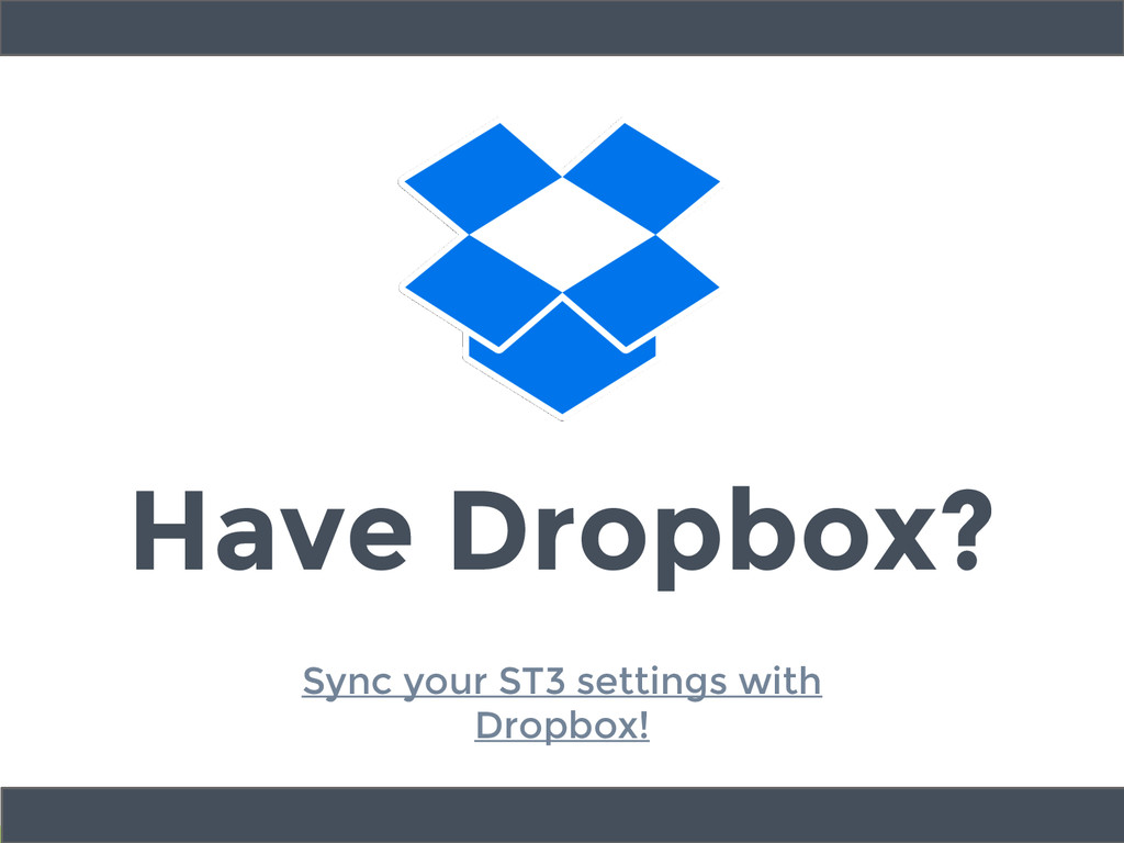 Have Dropbox? Sync your ST3 settings with Dropb...