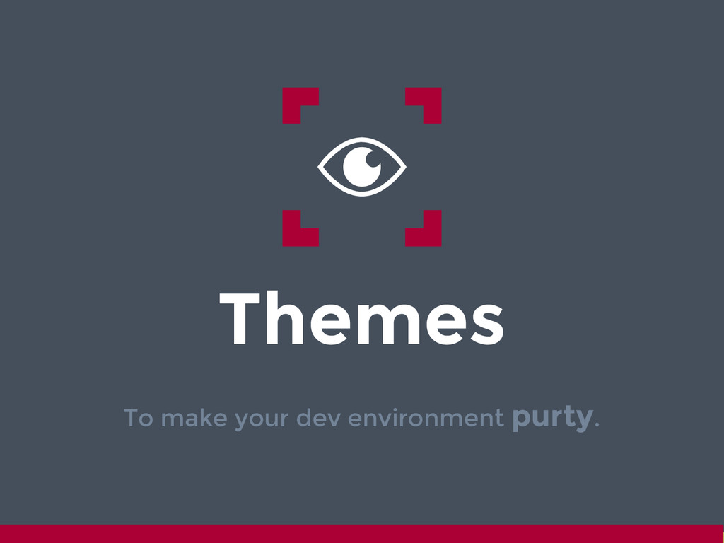 Themes To make your dev environment purty.