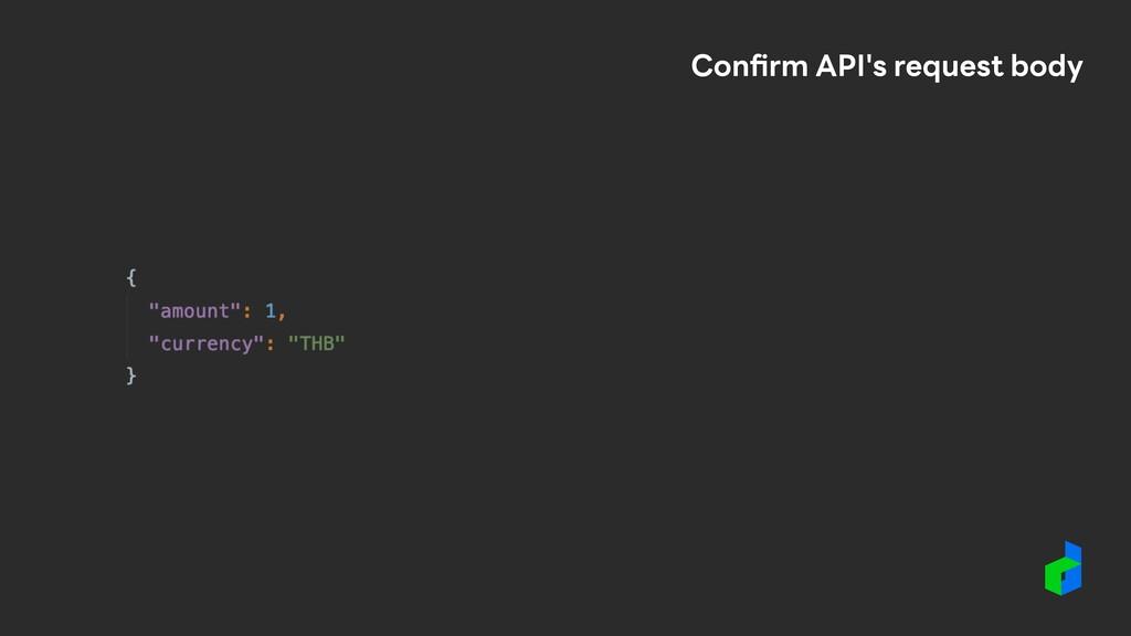 Confirm API's request body