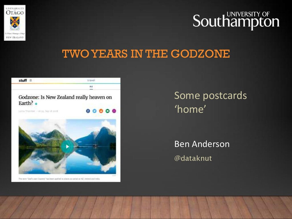 TWO YEARS IN THE GODZONE Ben Anderson @dataknut...
