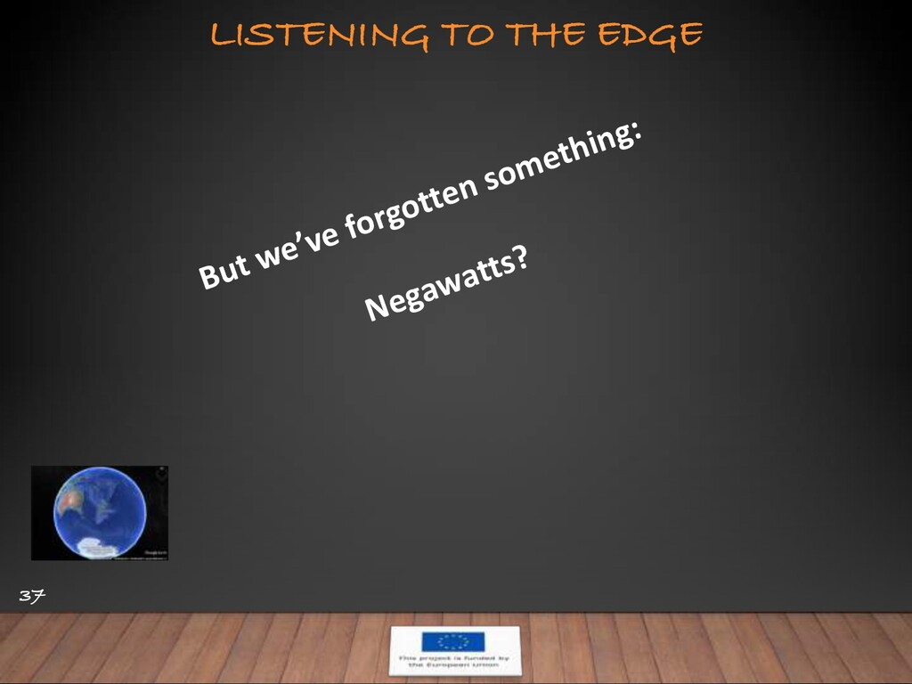LISTENING TO THE EDGE 37 But we've forgotten so...