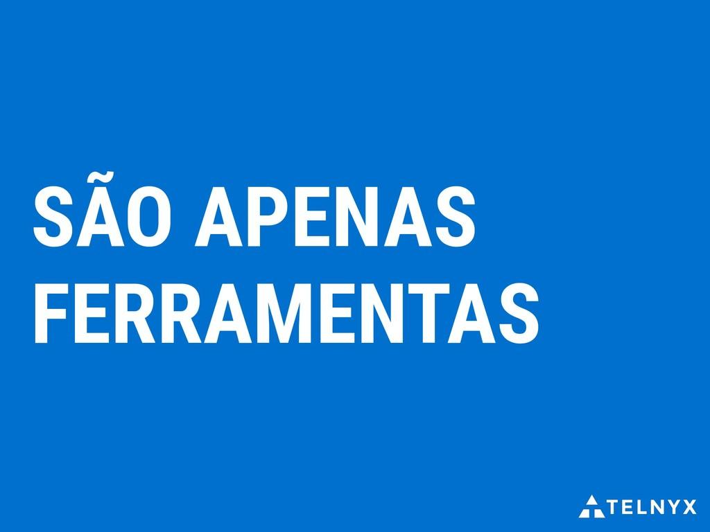 SÃO APENAS FERRAMENTAS