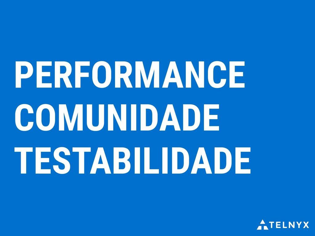 PERFORMANCE COMUNIDADE TESTABILIDADE