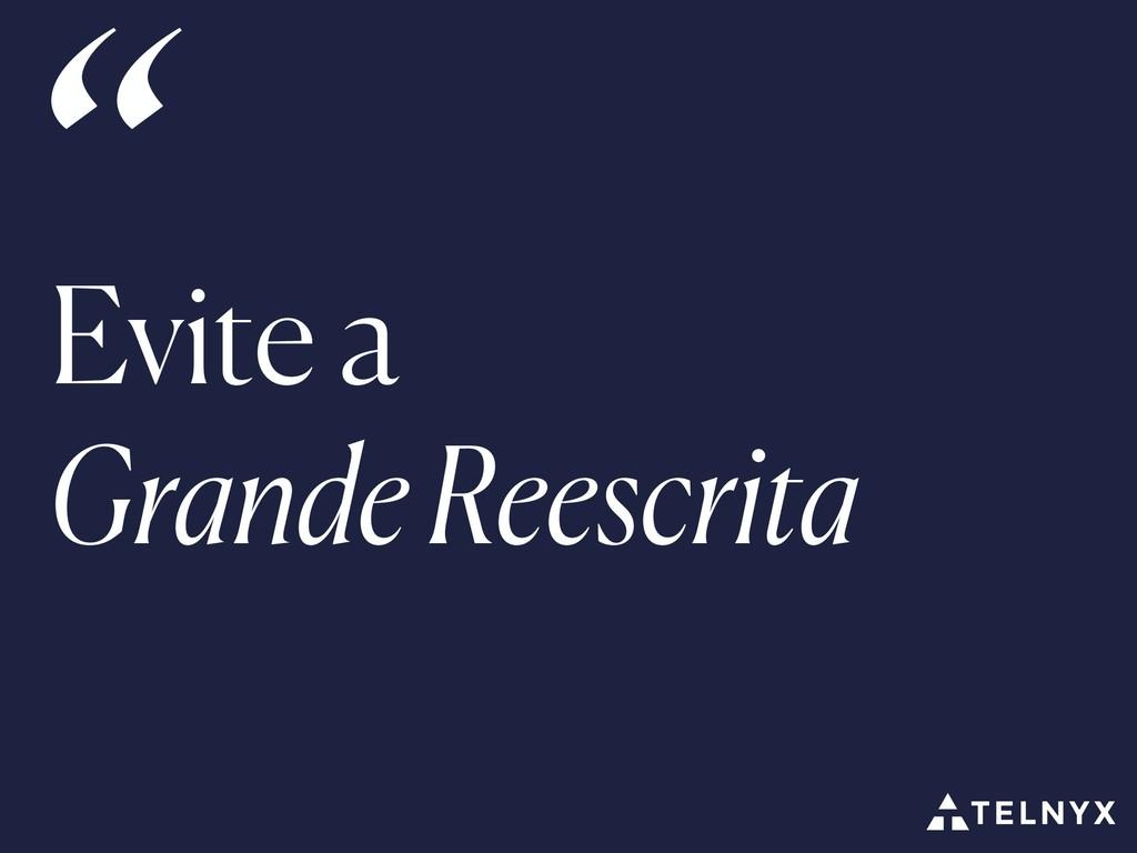 """Evite a Grande Reescrita """""""