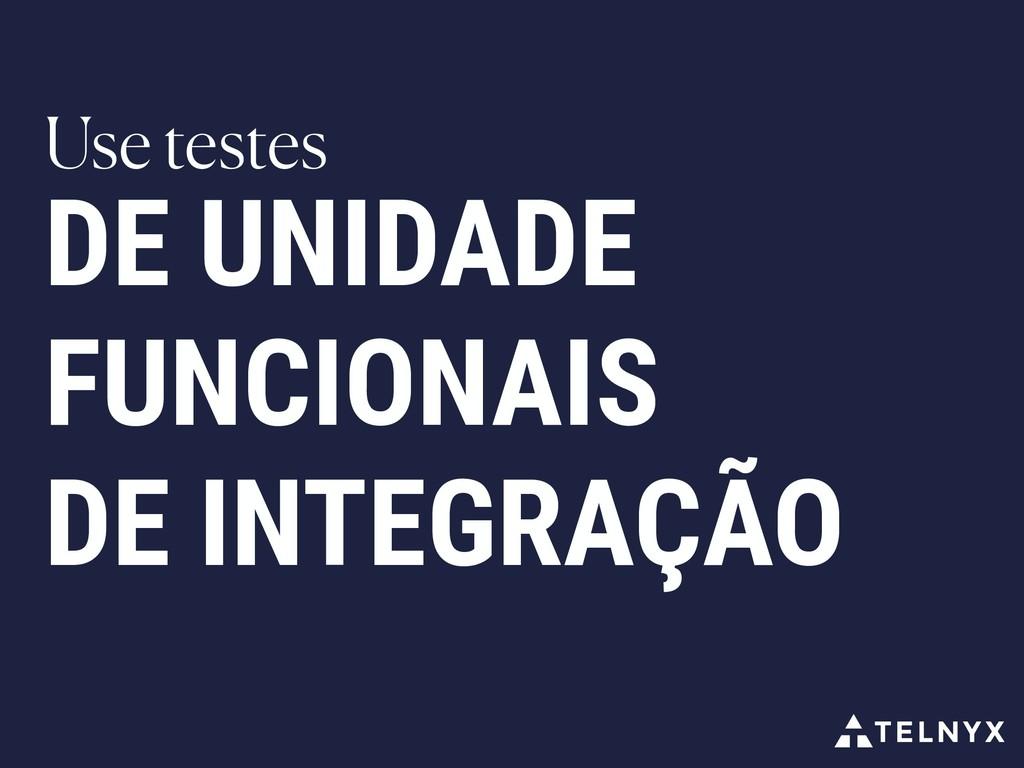 DE UNIDADE FUNCIONAIS DE INTEGRAÇÃO Use testes