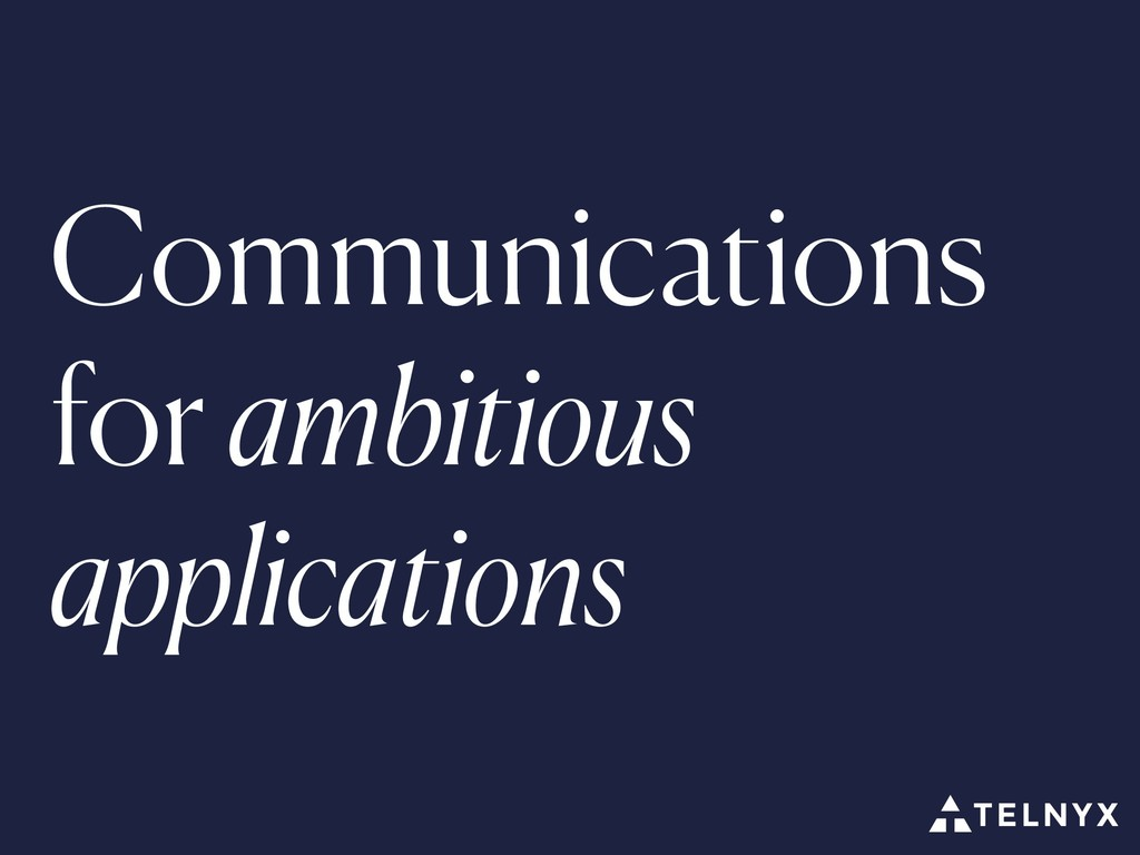 Communications for ambitious applications
