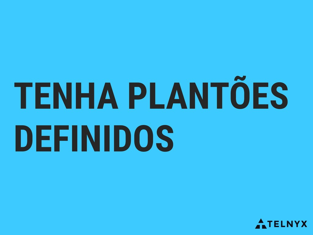 TENHA PLANTÕES DEFINIDOS