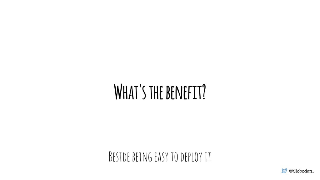 @slobodan_ What's the benefit? Beside being eas...