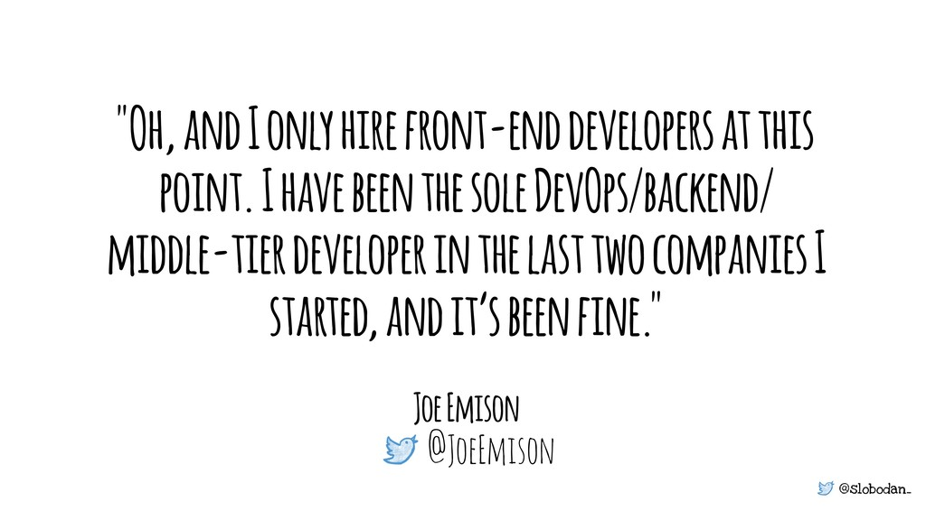 """@slobodan_ """"Oh, and I only hire front-end devel..."""