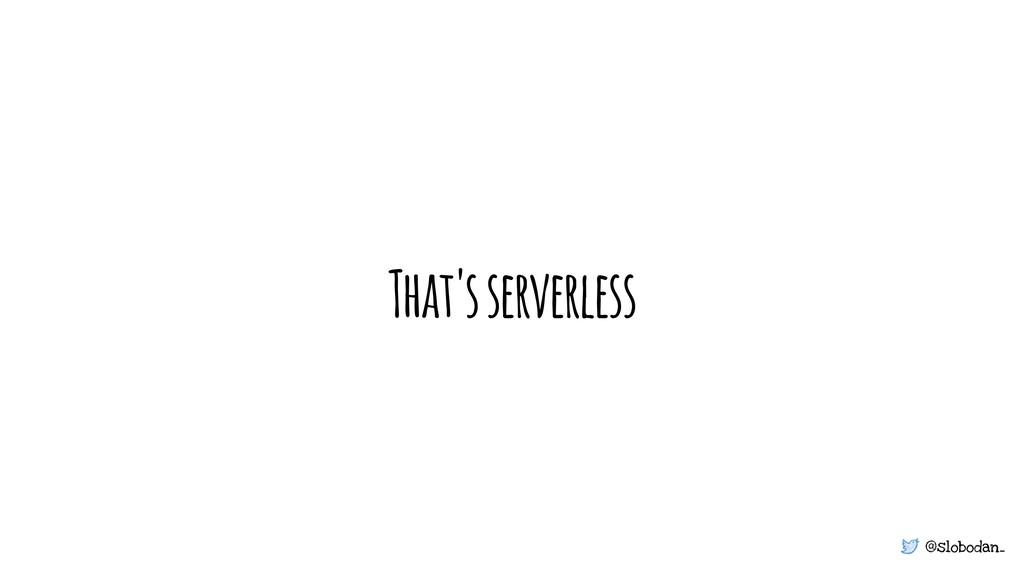 @slobodan_ That's serverless