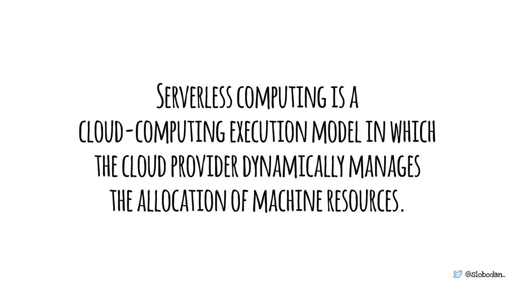 @slobodan_ Serverless computing is a cloud-comp...
