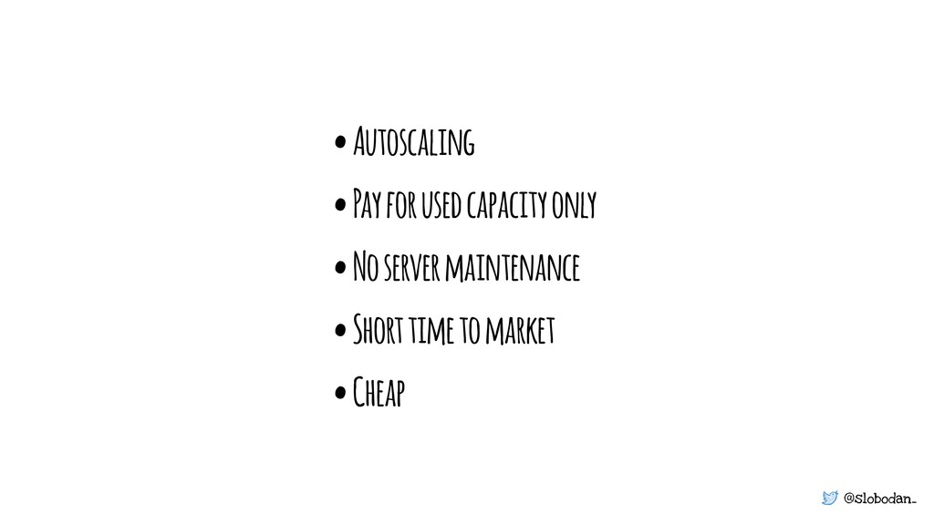 @slobodan_ • Autoscaling • Pay for used capacit...