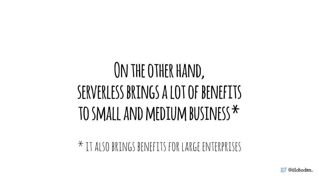 @slobodan_ On the other hand, serverless brings...
