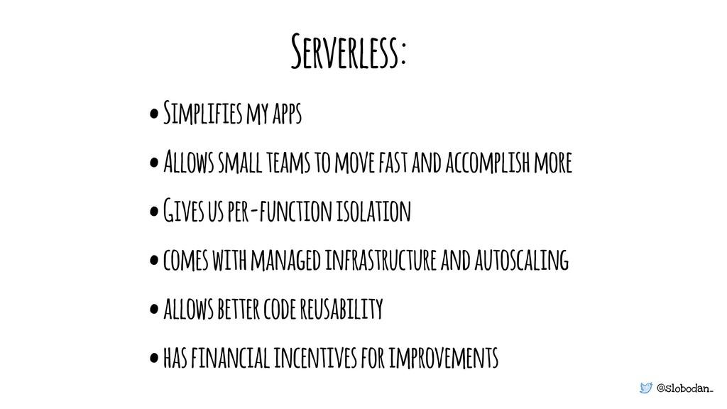 @slobodan_ • Simplifies my apps • Allows small ...