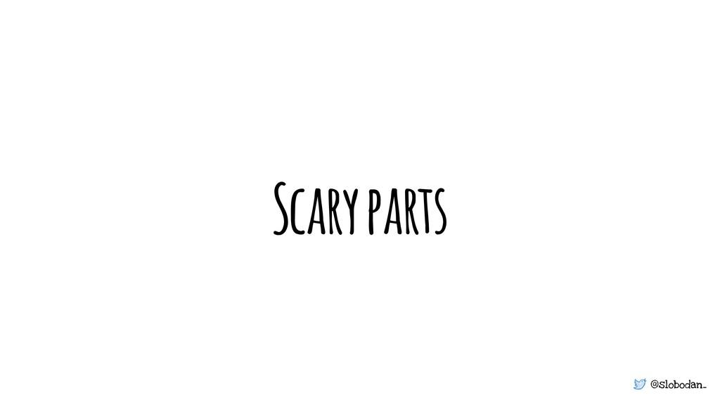 @slobodan_ Scary parts
