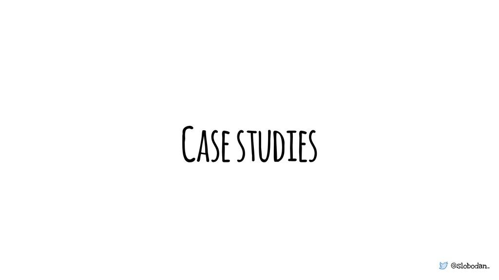 @slobodan_ Case studies
