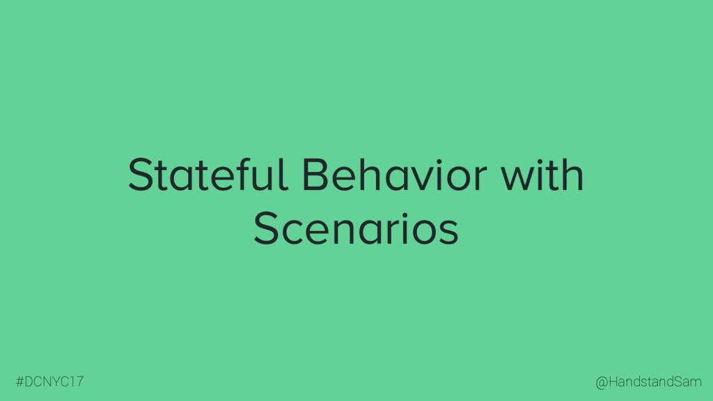 @HandstandSam #DCNYC17 Stateful Behavior with S...