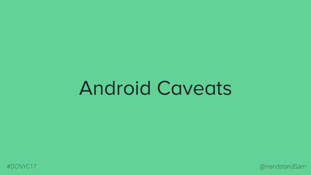 @HandstandSam #DCNYC17 Android Caveats