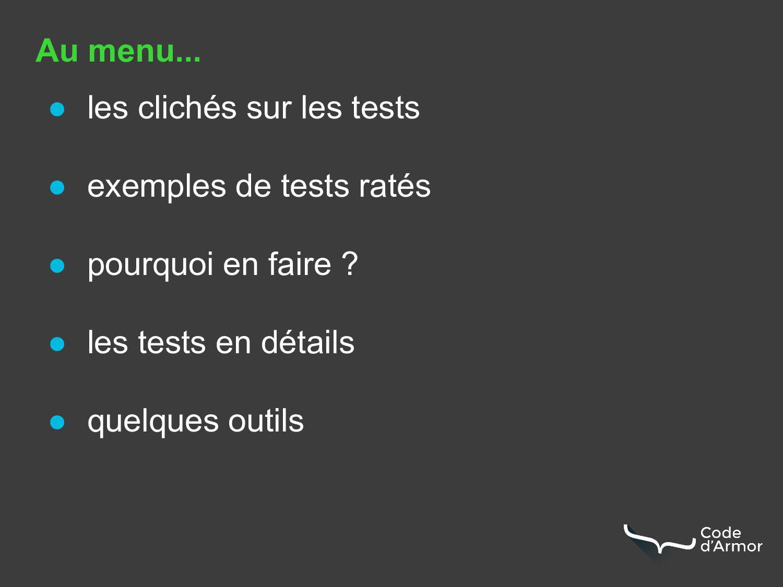 Au menu... ● les clichés sur les tests ● exempl...
