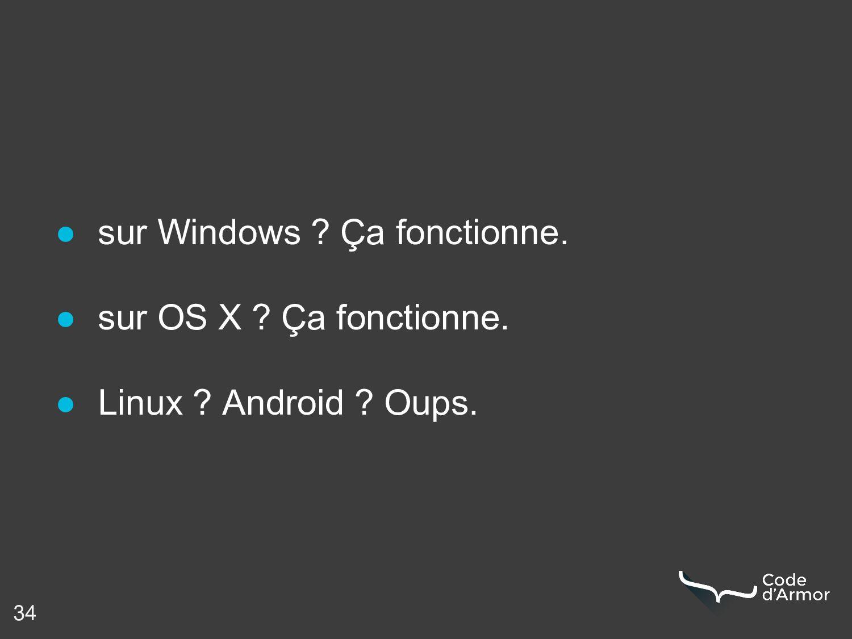 34 ● sur Windows ? Ça fonctionne. ● sur OS X ? ...