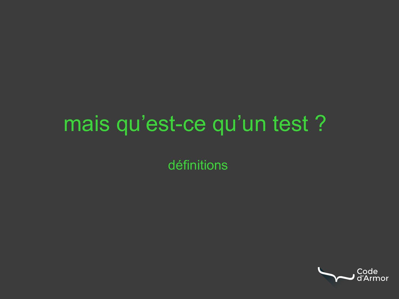 définitions mais qu'est-ce qu'un test ?