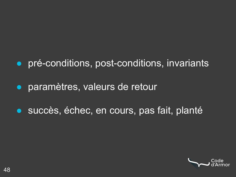 48 ● pré-conditions, post-conditions, invariant...