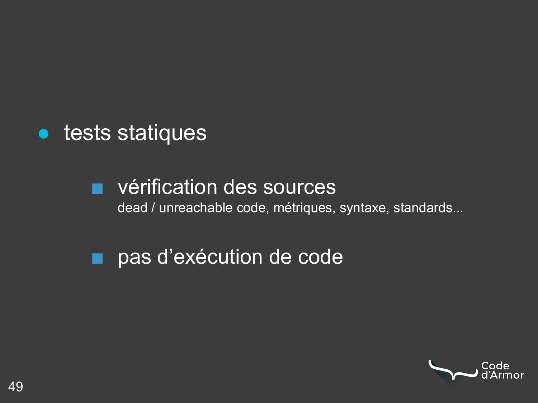 49 ● tests statiques ■ vérification des sources...