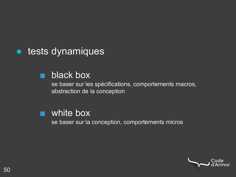 50 ● tests dynamiques ■ black box se baser sur ...