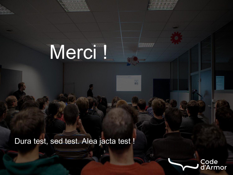 Merci ! Dura test, sed test. Alea jacta test !