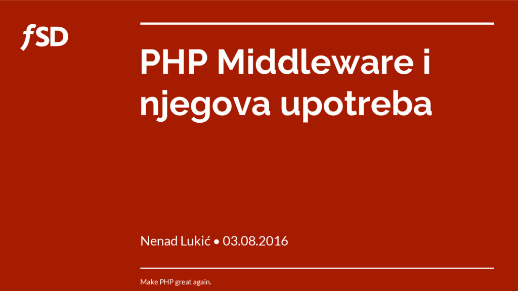 PHP Middleware i njegova upotreba Nenad Lukić •...