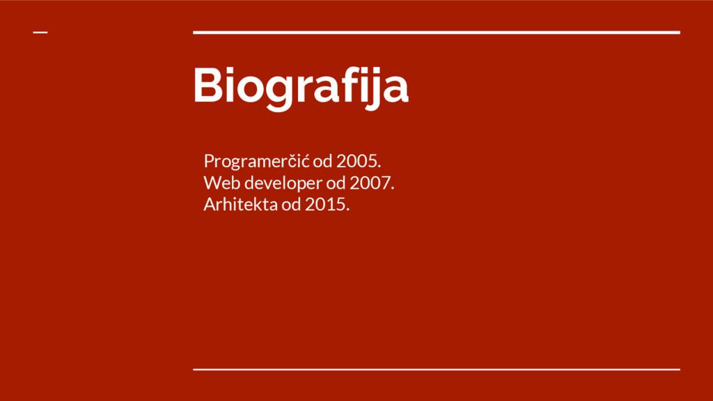 Biografija Programerčić od 2005. Web developer ...