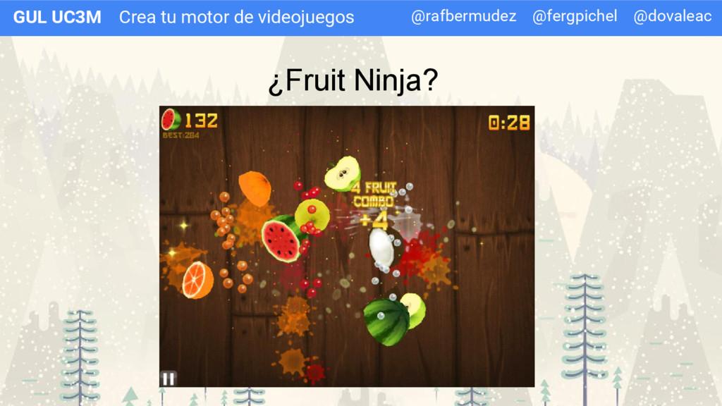 Crea tu motor de videojuegos GUL UC3M ¿Fruit Ni...
