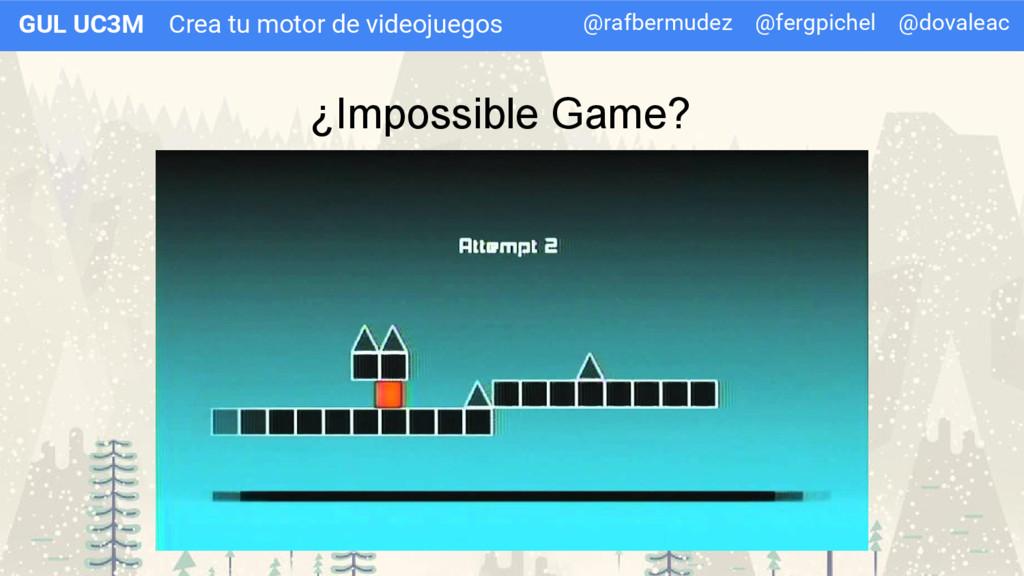 Crea tu motor de videojuegos GUL UC3M ¿Impossib...