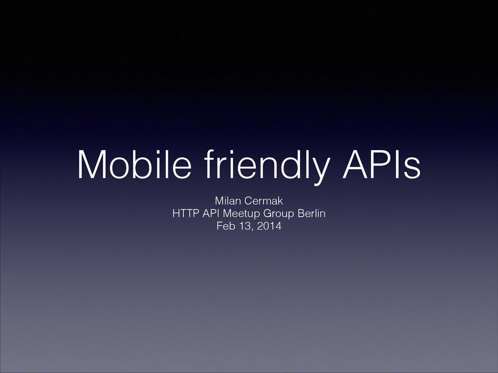 Mobile friendly APIs Milan Cermak HTTP API Meet...