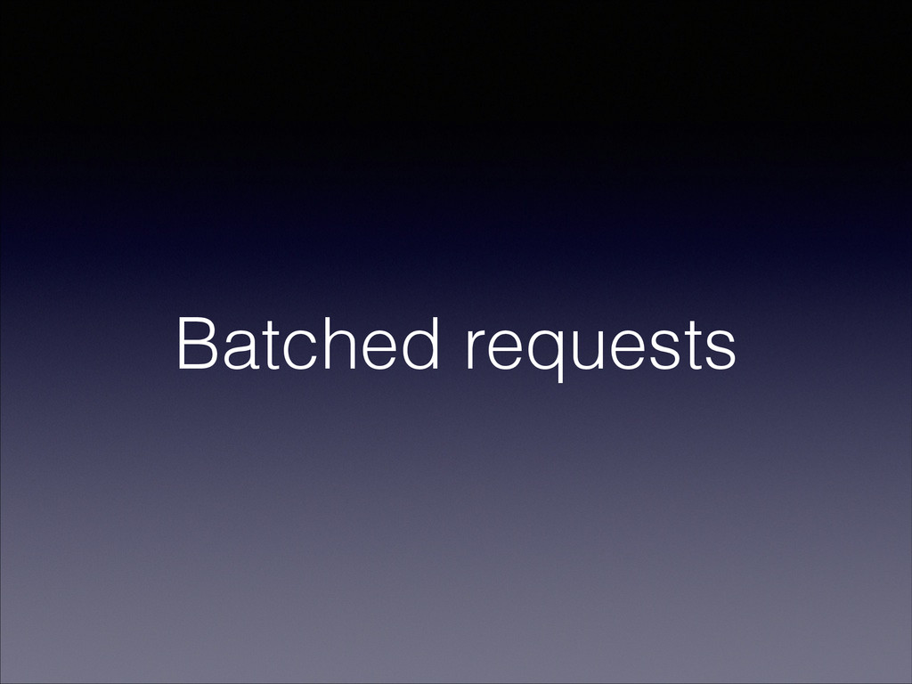 Batched requests