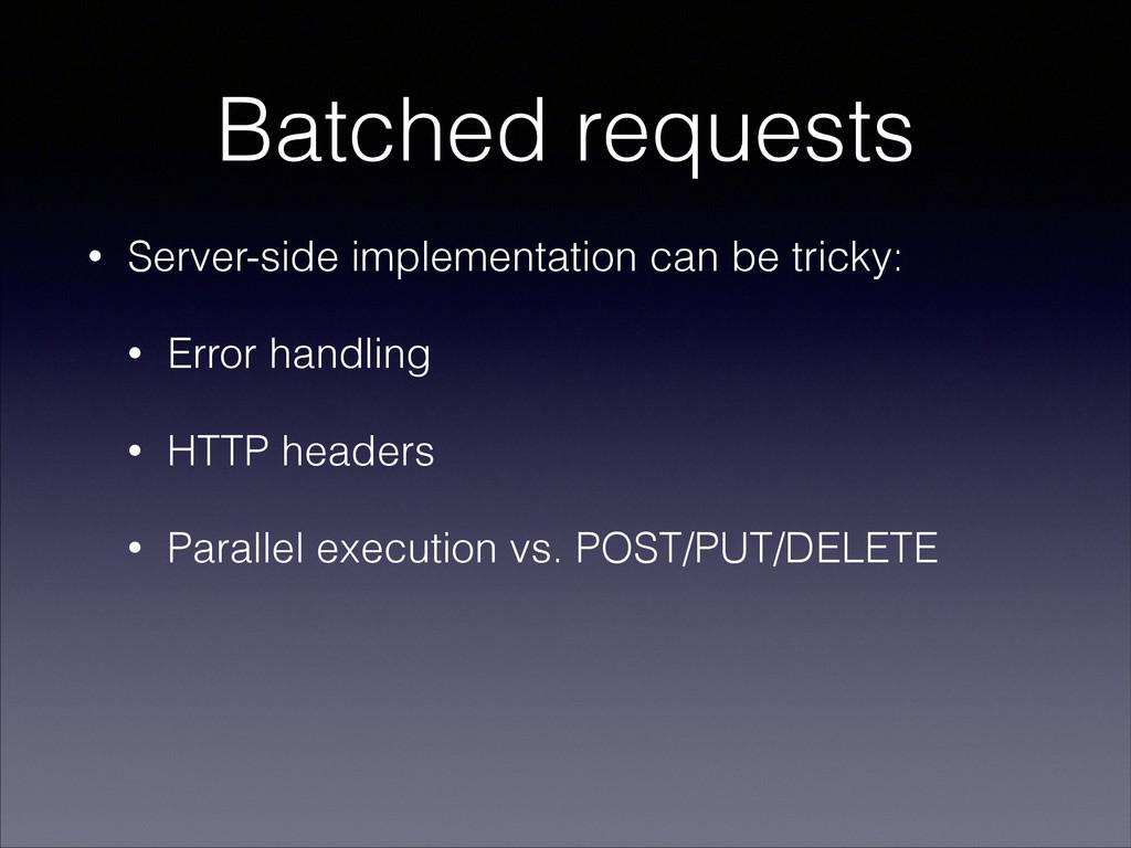 Batched requests • Server-side implementation c...