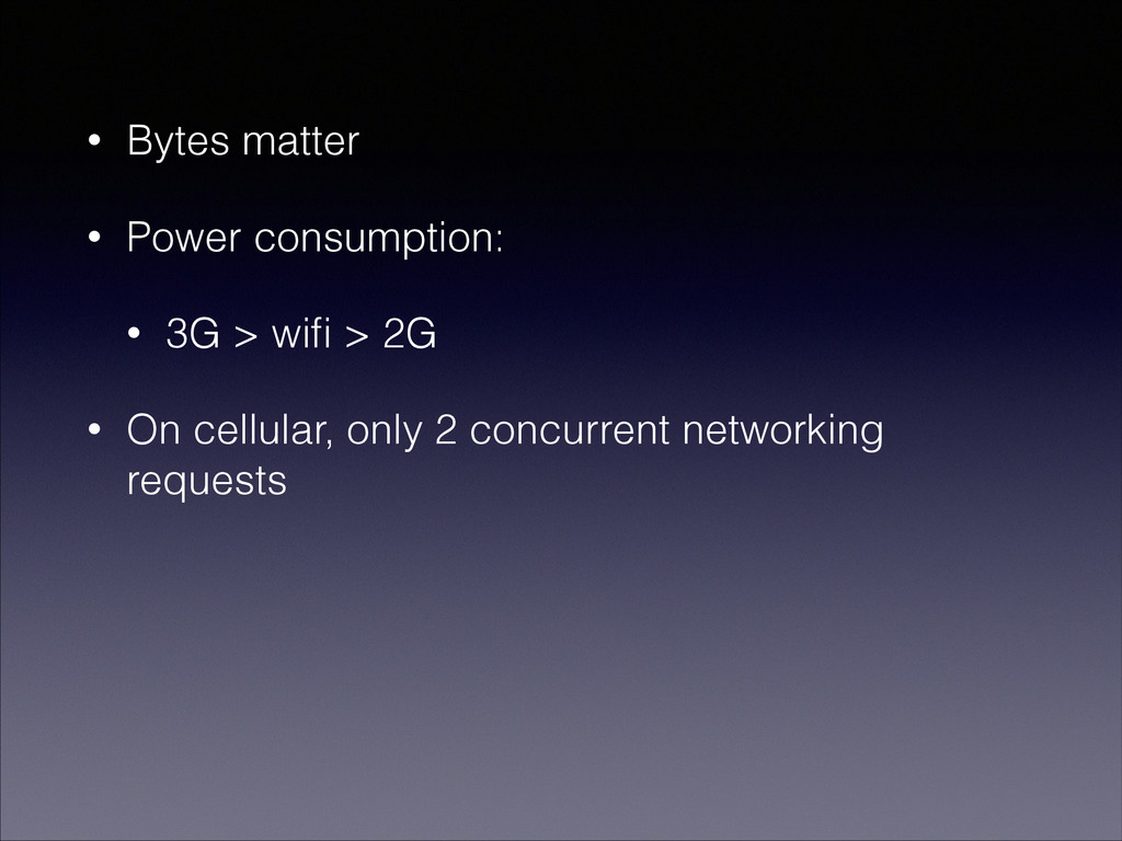 • Bytes matter • Power consumption: • 3G > wifi ...