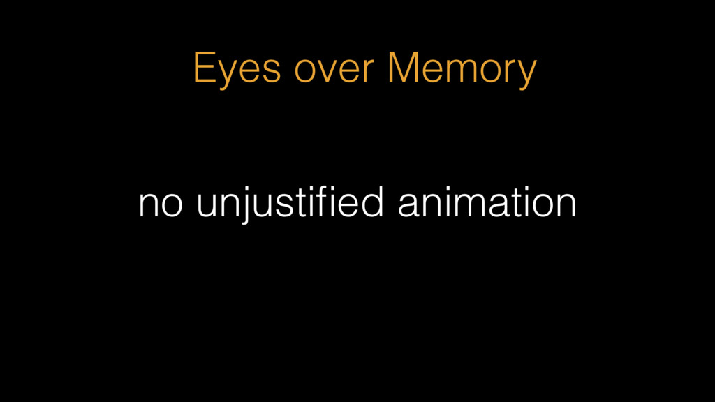 no unjustified animation Eyes over Memory