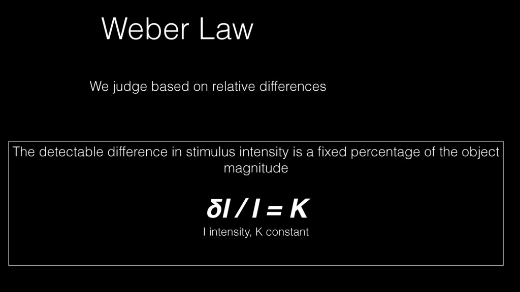 Weber Law The detectable difference in stimulus...