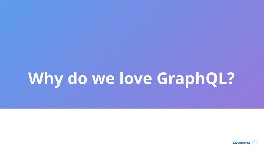 Why do we love GraphQL? 11
