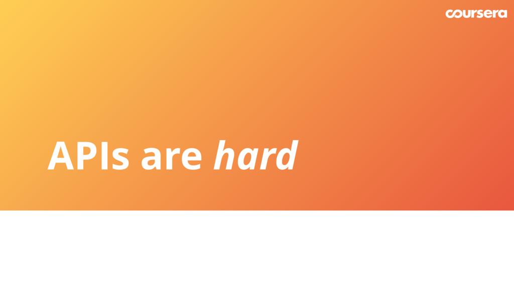 APIs are hard
