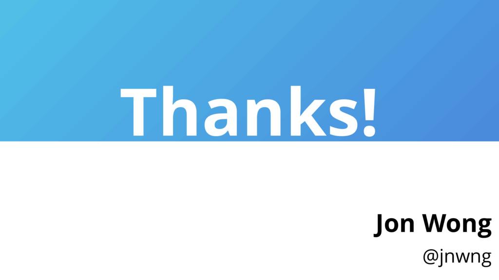 Thanks! Jon Wong @jnwng